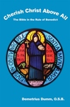 CHERISH CHRIST ABOVE ALL: THE BIBLE IN THE RULE OF BENEDICT