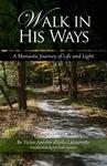 WALK IN HIS WAYS: A MONASTIC JOURNEY OF LIFE & LIGHT
