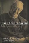 GENIUS BORN OF ANGUISH: THE LIFE & LEGACY OF HENRI NOUWEN