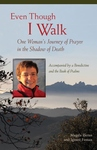EVEN THOUGH I WALK: ONE WOMAN'S JOURNEY OF PRAYER IN THE SHADOW OF DEATH
