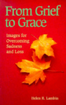 FROM GRIEF TO GRACE: IMAGES FOR OVERCOMING SADNESS & LOSS