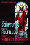 THAT THE SCRIPTURES MIGHT BE FULFILLED THROUGH PERFECT WORSHIP: AN INVESTIGATION OF JOHN 19: 36-37