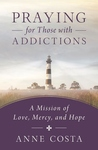 PRAYING FOR THOSE WITH ADDICTIONS: A MISSION OF LOVE, MERCY & HOPE