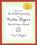 WISDOM FROM THE WORLD ACCORDING TO MISTER ROGERS-IMPORTANT THINGS TO REMEMBER (EXCERPTS FROM ORIGINAL BOOK)