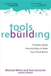TOOLS FOR REBUILDING: 75 REALLY PRACTICAL WAYS TO MAKE YOUR PARISH BETTER