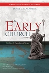 THE EARLY CHURCH: AD 33-313, ST. PETER, THE APOSTLES, & MARTYRS