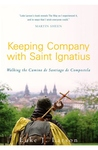KEEPING COMPANY WITH ST. IGNATIUS: WALKING THE CAMINO