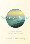 SACRED PAUSE: A CREATIVE RETREAT FOR THE WORD - WEARY CHRISTIAN