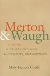 MERTON & WAUGH: A MONK, A CRUSTY OLD MAN, AND THE SEVEN STORY MOUNTAIN