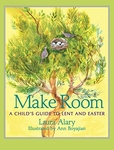 MAKE ROOM: A CHILD'S GUIDE TO LENT & EASTER