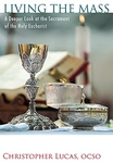 LIVING THE MASS: DEEPER LOOK AT THE SACRAMENT OF THE HOLY EUCHARIST