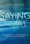 SAYING YES BOOK: DISCOVERING & RESPONDING TO GOD'S WILL IN YOUR LIFE