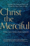 CHRIST THE MERCIFUL: ENRICHING YOUR FAITH & PRAYER LIFE THROUGH THE MANY NAMES OF JESUS