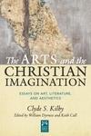 ARTS & THE CHRISTIAN IMAGINATION: ESSAYS ON ART, LITERATURE & AESTHETICS