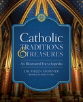CATHOLIC TRADITIONS & TREASURES: AN ILLUSTRATED ENCYCLOPEDIA