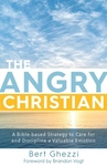 THE ANGRY CHRISTIAN: A BIBLE-BASED STRATEGY TO CARE FOR & DISCIPLINE A VALUABLE EMOTION