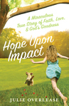 HOPE UPON IMPACT: A MIRACULOUS TRUE STORY OF FAITH, LOVE & GOD'S GOODNESS