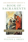 ARCHBISHIP SHEEN'S BOOK OF SACRAMENTS: AN ANTHOLOGY