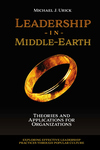 LEADERSHIP IN MIDDLE-EARTH: THEORIES & APPLICATIONS FOR ORGANIZATIONS