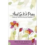 AND SO WE PRAY: GUIDANCE FOR MOMS WITH COLLEGE-AGED YOUNG ADULTS (COMPLETE)
