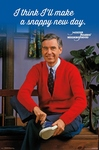 "MISTER ROGERS POSTER - ""I THINK I'LL MAKE A SNAPPY NEW DAY"""