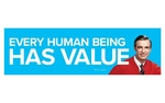 "MISTER ROGERS BUMPER STICKER - ""EVERY HUMAN BEING HAS VALUE"""