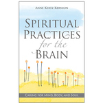 SPIRITUAL PRACTICES FOR THE BRAIN: CARING FOR MIND, BODY & SOUL