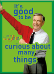 """MISTER ROGERS MAGNET - """"IT'S GOOD TO BE CURIOUS ABOUT MANY THINGS"""""""
