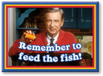 """MISTER ROGERS MAGNET - """"REMEMBER TO FEED THE FISH"""""""