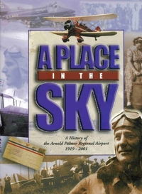 PLACE IN THE SKY-A HISTORY OF THE ARNOLD PALMER REGIONAL AIRPORT