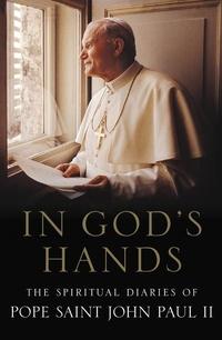IN GOD'S HANDS: THE SPIRITUAL DIARIES OF JOHN PAUL II