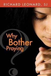 WHY BOTHER PRAYING?