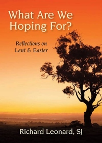 WHAT ARE YOU HOPING FOR?: REFLECTIONS ON LENT & EASTER