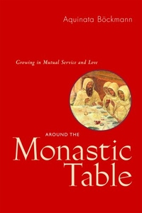 AROUND THE MONASTIC TABLE: GROWING IN MUTUAL SERVICE & LOVE