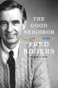 THE GOOD NEIGHBOR: THE LIFE & WORK OF FRED ROGERS