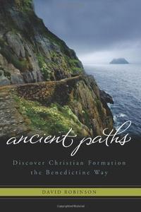 ANCIENT PATHS: BENEDICTINE GUIDANCE