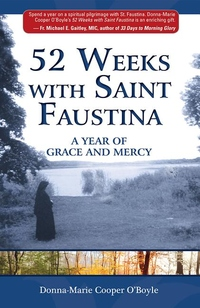52 WEEKS WITH SAINT FAUSTINA: A YEAR OF GRACE & MERCY