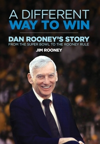 A DIFFERENT WAY TO WIN: THE DAN ROONEY STORY