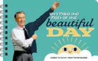 LET'S MAKE THE MOST OF THIS BEAUTIFUL DAY - QUOTES & LIFE ADVICE FROM MISTER ROGERS